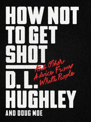 Cover image for How not to get shot : and other advice from white people