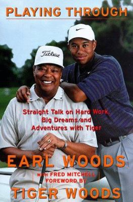 Cover image for Playing through : straight talk on hard work, big dreams, and adventures with Tiger