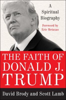 Cover image for The faith of Donald J. Trump : a spiritual biography