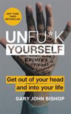 Cover image for Unfu*k yourself : get out of your head and into your life