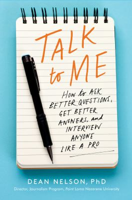 Cover image for Talk to me : how to ask better questions, get better answers, and interview anyone like a pro