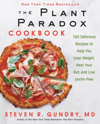 Cover image for The plant paradox cookbook : 100 delicious recipes to help you lose weight, heal your gut, and live lectin-free