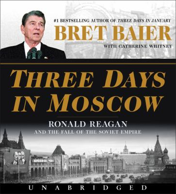 Cover image for Three days in Moscow : Ronald Reagan and the fall of the Soviet empire