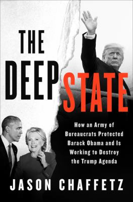 Cover image for The deep state : how an army of bureaucrats protected Barack Obama and is working to destroy the Trump agenda