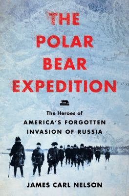 Cover image for The Polar Bear Expedition : the heroes of America's forgotten invasion of Russia, 1918-1919