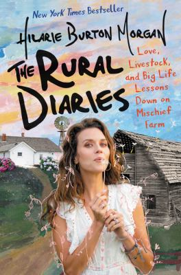 Cover image for The rural diaries : love, livestock, and big life lessons down on Mischief Farm