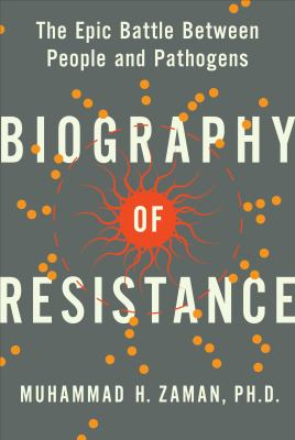 Cover image for Biography of resistance : the epic battle between people and pathogens