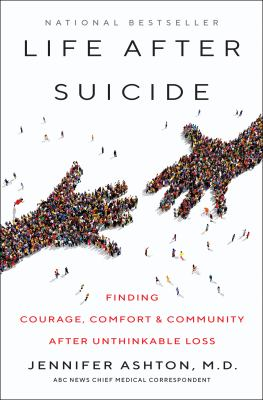 Cover image for Life after suicide : finding courage, comfort & community after unthinkable loss