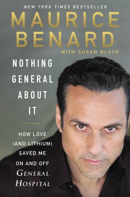 Cover image for Nothing general about it : how love (and lithium) saved me on and off General Hospital