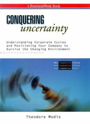 Cover image for Conquering uncertainty : understanding corporate cycles and positioning your company to survive the changing environment