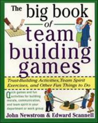 Cover image for The big book of team-building games : trust-building activities, team spirit exercises, and other fun things to do