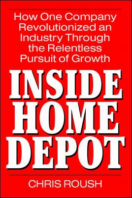 Cover image for Inside Home Depot : how one company revolutionized an industry through the relentless pursuit of growth