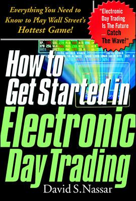 Cover image for How to get started in electronic day trading : everything you need to know to play Wall Street's hottest game!