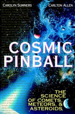 Cover image for Cosmic pinball : the science of comets, meteors, and asteroids