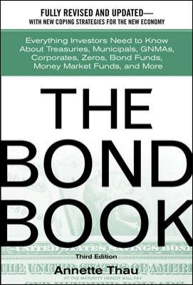 Cover image for The bond book : everything investors need to know about treasuries, municipals, GNMAs, corporates, zeros, bond funds, money market funds, and more