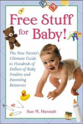 Cover image for Free stuff for baby! : the new parent's ultimate guide to hundreds of dollars of baby freebies and parenting resources