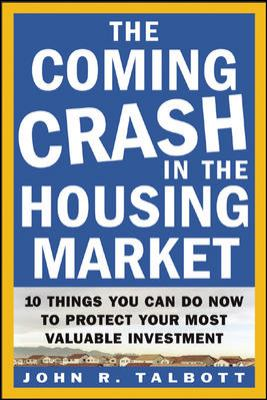 Cover image for The coming crash in the housing market : 10 things you can do now to protect your most valuable investment