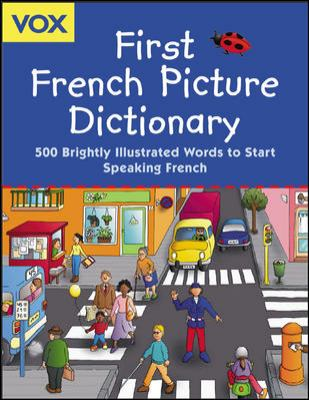 Cover image for Vox first French picture dictionary : 500 brightly illustrated words to start speaking French.