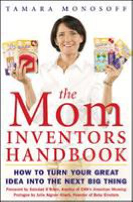 Cover image for The mom inventors handbook : how to turn your great idea into the next big thing