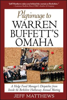 Cover image for Pilgrimage to Warren Buffett's Omaha : a hedge fund manager's dispatches from inside the Berkshire Hathaway annual meeting