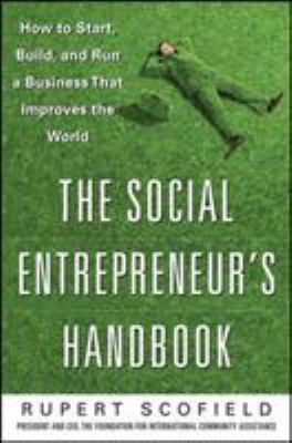 Cover image for The social entrepreneur's handbook : how to start, build, and run a business that improves the world