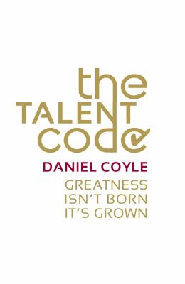 Cover image for The talent code : Greatness isn't born. It's grown