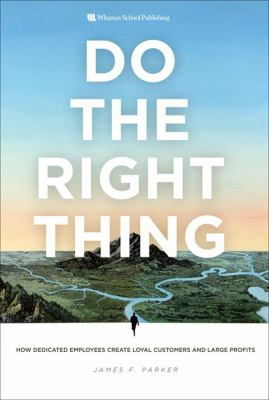 Cover image for Do the right thing : how dedicated employees create loyal customers and large profits