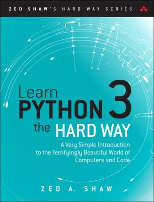 Cover image for Learn Python 3 the hard way : a very simple introduction to the terrifyingly beautiful world of computers and code