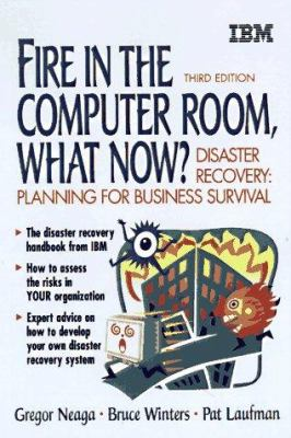 Cover image for Fire in the computer room, what now?: disaster recovery, preparing for business survival
