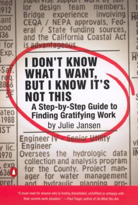 Cover image for I don't know what I want, but I know it's not this : a step-by-step guide to finding gratifying work