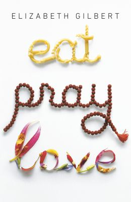 Cover image for Eat, pray, love : one woman's search for everything across Italy, India, and Indonesia