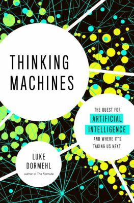Cover image for Thinking machines : the quest for artificial intelligence--and where it's taking us next