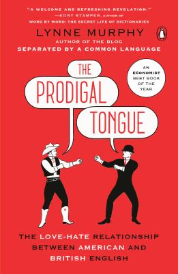 Cover image for The prodigal tongue : the love-hate relationship between American and British English