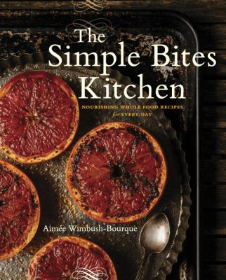 Cover image for The simple bites kitchen : nourishing whole food recipes for every day