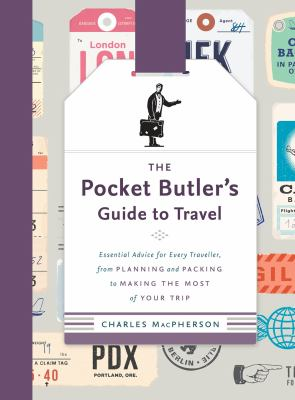 Cover image for The pocket butler's guide to travel : essential advice for every traveller, from Planning and packing to making the most of your trip