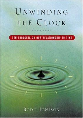 Cover image for Unwinding the clock : 10 thoughts on our relationship to time