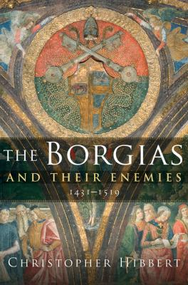 Cover image for The Borgias and their enemies : 1431-1519