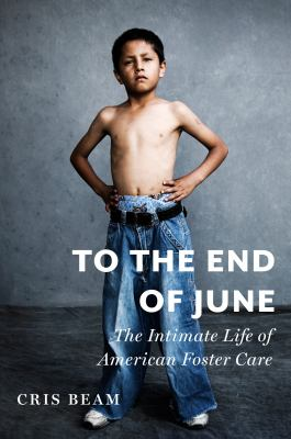 Cover image for To the end of June : the intimate life of American foster care