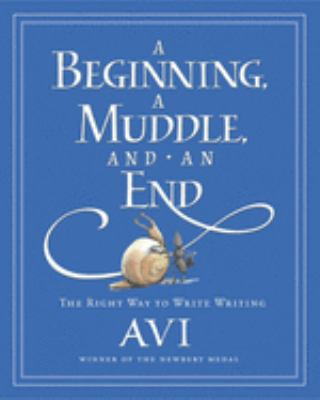 Cover image for A beginning, a muddle, and an end : the right way to write writing