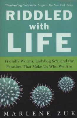 Cover image for Riddled with life : friendly worms, ladybug sex, and the parasites that make us who we are