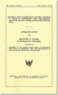 Cover image for Referral from Independent Counsel Kenneth W. Starr in conformity with the requirements of Title 28, United States Code, section 595(c) : communication from Kenneth W. Starr, independent counsel, transmitting a referral to the United States House of Representatives filed in conformity with the requirements of Title 28, United States Code, section 595(c).