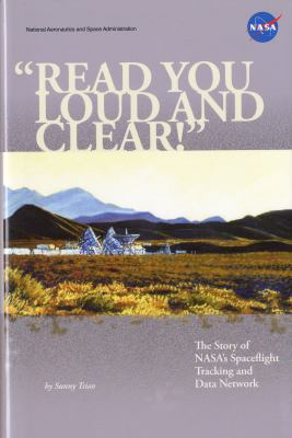 "Cover image for ""Read you loud and clear!"" : the story of NASA'S spaceflight tracking and data network"