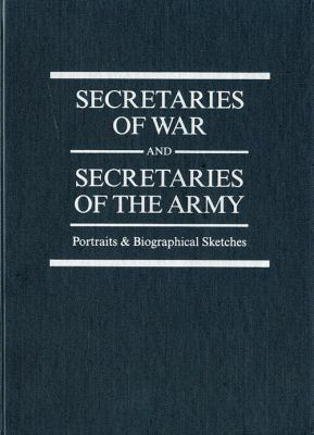 Cover image for Secretaries of War and Secretaries of the Army : portraits & biographical sketches