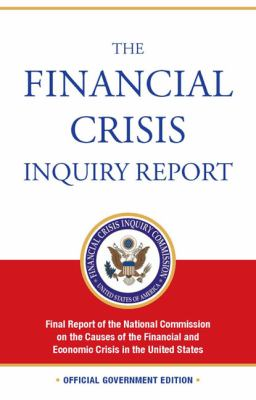 Cover image for The financial crisis inquiry report : final report of the National Commission on the Causes of the Financial and Economic Crisis in the United States