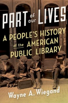 Cover image for Part of our lives : a people's history of the American public library