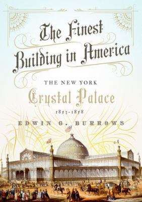Cover image for The finest building in America : the New York Crystal Palace, 1853-1858