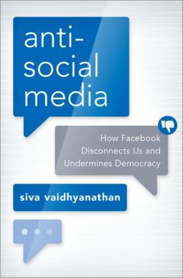 Cover image for Antisocial media : how Facebook disconnects us and undermines democracy
