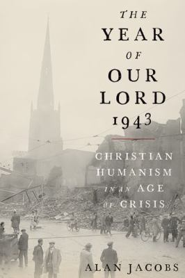 Cover image for The year of our Lord 1943 : Christian humanism in an age of crisis