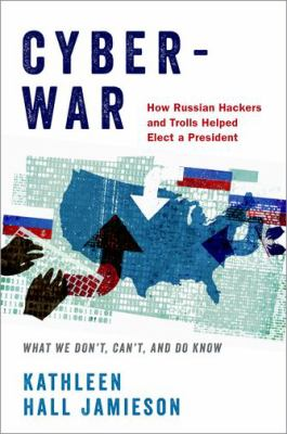 Cover image for Cyberwar : how Russian hackers and trolls helped elect a president : what we don't, can't, and do know