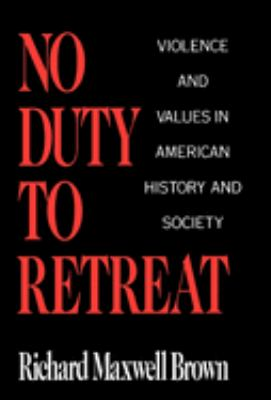 Cover image for No duty to retreat : violence and values in American history and society